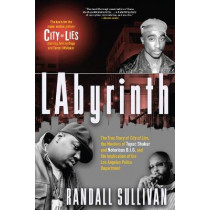 Labyrinth: A Detective Investigates the Murders of Tupac Shakur and Notorious B.I.G., the Implication of Death Row Records' Suge Knight, and the Origins of the Los Angeles Police Scandal by Randall Sullivan, 9780802127426