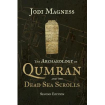 The Archaeology of Qumran and the Dead Sea Scrolls, 2nd Ed. by Jodi Magness, 9780802879080