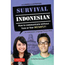 Survival Indonesian: How to Communicate Without Fuss or Fear Instantly! (an Indonesian Language Phrasebook) by Katherine Davidsen, 9780804845236