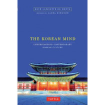 Korean Mind: Understanding Contemporary Korean Culture by Boye Lafayette De Mente, 9780804848152