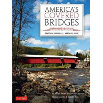 America's Covered Bridges: Practical Crossings - Nostalgic Icons by Terry E. Miller, 9780804849647