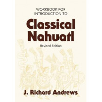 Introduction to Classical Nahuatl by J Richard Andrews, 9780806134536