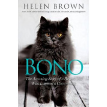 Bono: The Amazing Story of a Rescue Cat Who Inspired a Community by Helen Brown, 9780806538457