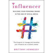 Influencer: Building Your Personal Brand in the Age of Social Media by Brittany Hennessy, 9780806538853