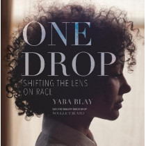 One Drop: Shifting the Lens on Race by Yaba Blay, 9780807073360