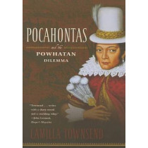 Pocahontas and the Powhatan Dilemma: The American Portraits Series by Professor of History Camilla Townsend, 9780809077380