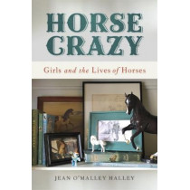 Horse Crazy: Girls and the Lives of Horses by Jean O'Malley Halley, 9780820355276
