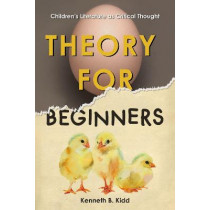 Theory for Beginners: Children's Literature as Critical Thought by Kenneth B. Kidd, 9780823289592
