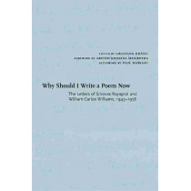 Why Should I Write a Poem Now: The Letters of Srinivas Rayaprol and William Carlos Williams, 1949-1958 by Graziano Kratli, 9780826359964