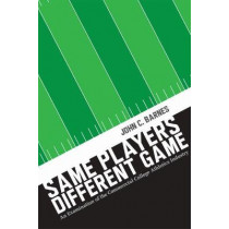 Same Players, Different Game: An Examination of the Commercial College Athletics Industry by John C. Barnes, 9780826361295