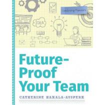 Future-Proof Your Team by Catherine Hakala-Ausperk, 9780838917701