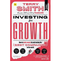 Investing for Growth: How to make money by only buying the best companies in the world - An anthology of investment writing, 2010-20 by Terry Smith, 9780857199010