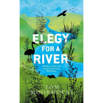 Elegy For a River: Whiskers, Claws and Conservation's Last, Wild Hope by Tom Moorhouse, 9780857527011