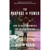 The Purpose of Power: How to Build Movements for the 21st Century by Garza, Alicia, 9780857527677