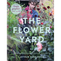 The Flower Yard: A Year of Growing a Cottage Garden in Containers by Arthur Parkinson, 9780857839176