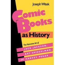 Comic Books as History: The Narrative Art of Jack Jackson, Art Spiegelman, and Harvey Pekar by Joseph Witek, 9780878054060