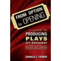 From Option to Opening: A Guide to Producing Plays Off-Broadway by Donald C. Farber, 9780879103187