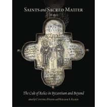 Saints and Sacred Matter - The Cult of Relics in Byzantium and Beyond by Cynthia Hahn, 9780884024064
