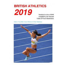 British Athletics 2019: Statistical review of 2018 compiled by the National Union of Track Statisticians: 2019 by Tony Miller, 9780904612271