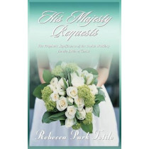 His Majesty Requests: The Prophetic Significance of the Jewish Wedding for the Bride of Christ by Rebecca Park Totilo, 9780974911588