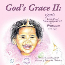 God's Grace II: Pearls of Love and Encouragement for Princesses of All Ages by Eurydice S Stanley, 9780977446834