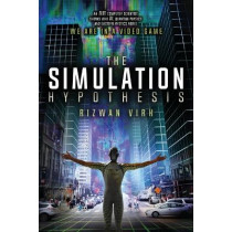 The Simulation Hypothesis: An MIT Computer Scientist Shows Why AI, Quantum Physics and Eastern Mystics All Agree We Are In A Video Game by Rizwan Virk, 9780983056904