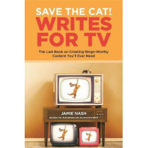 Save the Cat!(r) Writes for TV: The Last Book on Creating Binge-Worthy Content You'll Ever Need by Jamie Nash, 9780984157693