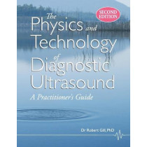 The Physics and Technology of Diagnostic Ultrasound (Second Edition): A Practitioner's Guide by Robert Wyatt Gill, 9780987292186
