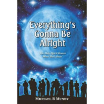 Everything's Gonna Be Alright by Michael R Mundy, 9780987622815