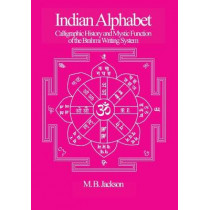 Indian Alphabet: Calligraphic History and Mystic Function of the Brahmi Writing System by Mark Jackson, 9780995547834