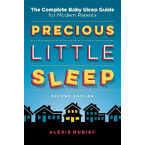 Precious Little Sleep: The Complete Baby Sleep Guide for Modern Parents by Alexis Dubief, 9780997580822
