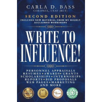 Write to Influence!: Personnel Appraisals, Resumes, Awards, Grants, Scholarships, Internships, Reports, Bid Proposals, Web Pages, Marketing, and More by Carla D Bass, 9780997593020