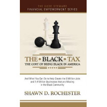 The Black Tax: The Cost of Being Black in America by Shawn D Rochester, 9780999007204