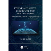I Think and Write, Therefore You Are Confused: Tehnical Writing and The Language Interface by Vahid Paeez, 9781032048390