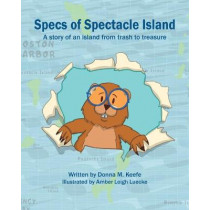Specs of Spectacle Island: A story of an island from trash to treasure by Donna M Keefe, 9781087968322