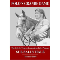 Polo's Grande Dame: The Life & Times of American Polo Pioneer Sue Sally Hale (Black/White) by Stormie Hale, 9781090445612