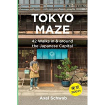 Tokyo Maze - 42 Walks in and around the Japanese Capital: A Guide with 108 Photos, 48 Maps, 300 Weblinks and 100 Tips by Jane Riester, 9781092728744