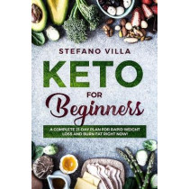 Keto for Beginners: A Complete 21-Day Plan for Rapid Weight Loss and Burn Fat Right Now! by Stefano Villa, 9781093257007