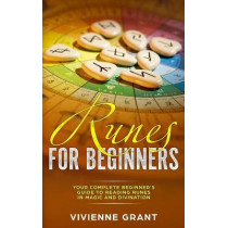 Runes For Beginners: Your Complete Beginner's Guide to Reading Runes in Magic and Divination by Vivienne Grant, 9781093708837