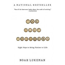 The Plot Thickens: 8 Ways to Bring Fiction to Life by Noah Lukeman, 9781094390291