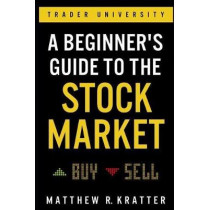 A Beginner's Guide to the Stock Market: Everything You Need to Start Making Money Today by Matthew R Kratter, 9781099617201