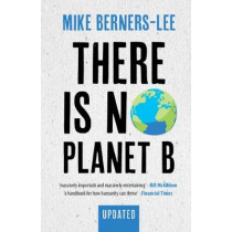 There Is No Planet B: A Handbook for the Make or Break Years - Updated Edition by Mike Berners-Lee, 9781108821575
