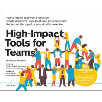 High-Impact Tools for Teams: 5 Tools to Align Team Members, Build Trust, and Get Results Fast by Stefano Mastrogiacomo, 9781119602385