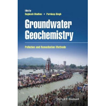 Groundwater Geochemistry: Pollution and Remediation Methods by Sughosh Madhav, 9781119709695