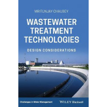 Wastewater Treatment Technologies: Design Considerations by Mritunjay Chaubey, 9781119765226