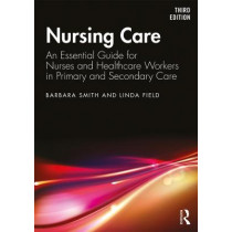 Nursing Care: An Essential Guide for Nurses and Healthcare Workers in Primary and Secondary Care by Barbara Smith, 9781138389106