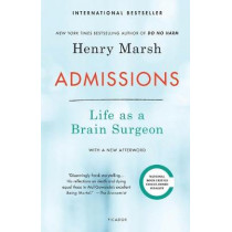 Admissions: Life as a Brain Surgeon by Henry Marsh, 9781250190024