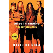 Alice in Chains: The Untold Story by David De Sola, 9781250199386