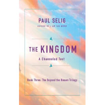 The Kingdom: A Channeled Text by Paul Selig, 9781250212627