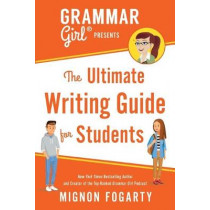 Grammar Girl Presents the Ultimate Writing Guide for Students by Mignon Fogarty, 9781250217516